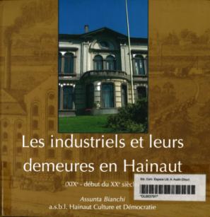Assunta Bianchi - Les industriels et leurs demeures en Hainaut