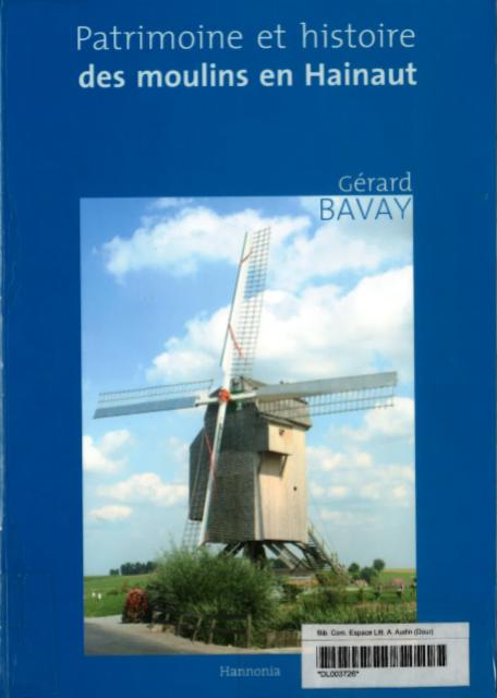 Gérard Bavay - Patrimoine et histoire des moulins en Hainaut